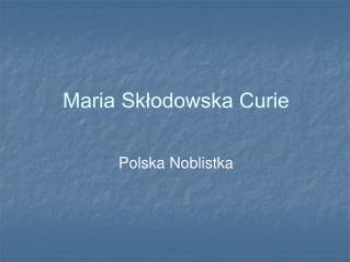 Maria Skłodowska Curie