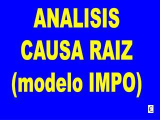 ANALISIS CAUSA RAIZ (modelo IMPO)