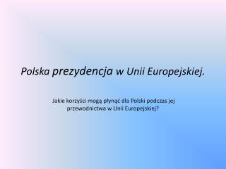 Polska  prezydencja  w Unii Europejskiej.