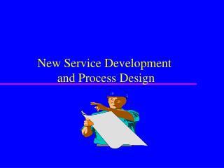 New Service Development  and Process Design
