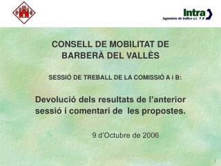 CONSELL DE MOBILITAT DE  BARBERÀ DEL VALLÈS SESSIÓ DE TREBALL DE LA COMISSIÓ A i B:
