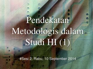 Pendekatan Metodologis dalam Studi HI (1)