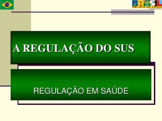 A REGULA  O DO SUS