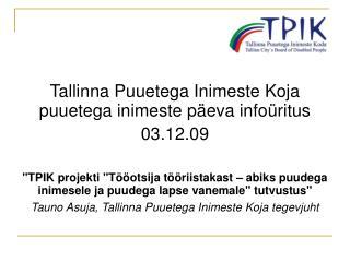 Tallinna Puuetega Inimeste Koja puuetega inimeste p�eva info�ritus  03.12.09