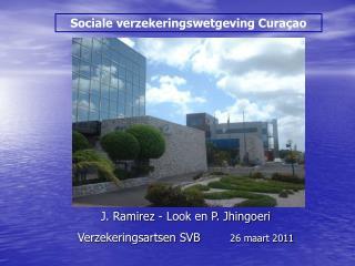 J. Ramirez - Look en P. Jhingoeri Verzekeringsartsen SVB        26 maart 2011