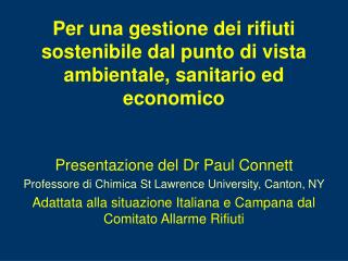 Presentazione del Dr Paul Connett Professore di Chimica St Lawrence University, Canton, NY