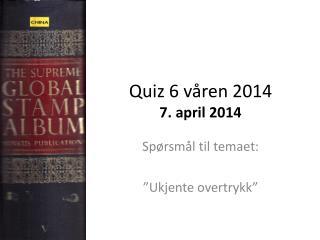 Quiz 6 våren 2014 7. april 2014