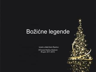 Božićne legende Izradio učitelj Dario Šperkov OŠ braće Radića, Bračević Šk.god. 2011./2012.