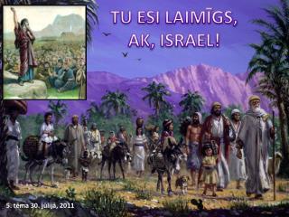 TU ESI LAIMĪGS, AK, ISRAEL !