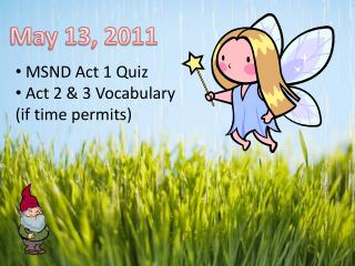 MSND  Act 1 Quiz  Act 2 & 3 Vocabulary (if time permits)