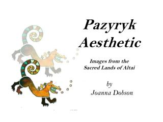 Pazyryk      Aesthetic Images from the  Sacred Lands of Altai  by     Joanna Dobson