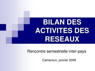 BILAN DES ACTIVITES DES RESEAUX