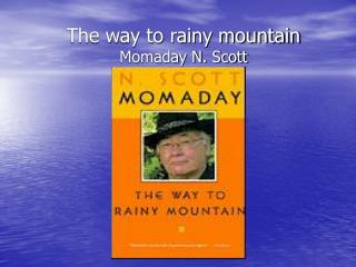 The way to rainy mountain Momaday N. Scott