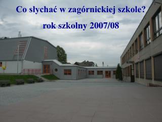 Co s?ycha? w zag�rnickiej szkole? rok szkolny 2007/08