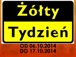 OD 06.10.2014      DO 17.10.2014