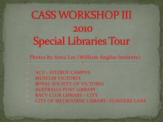CASS WORKSHOP III  2010  Special Libraries Tour