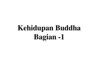 Kehidupan Buddha Bagian -1