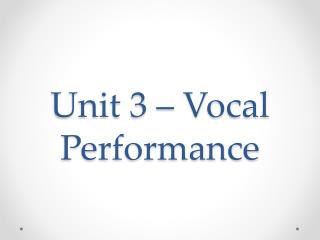 Unit 3 – Vocal Performance