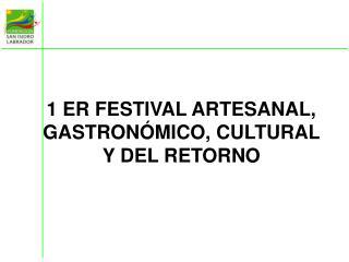 1 ER FESTIVAL ARTESANAL, GASTRONÓMICO, CULTURAL Y DEL RETORNO