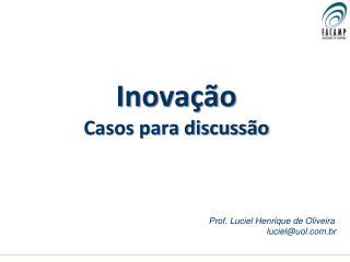 Inovação  Casos para discussão