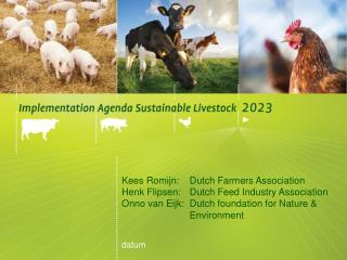 K ees  Romijn :  Dutch Farmers Association Henk  Flipsen :  Dutch Feed Industry Association
