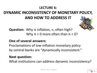 LECTURE 6: DYNAMIC INCONSISTENCY OF MONETARY POLICY,  AND  HOW TO ADDRESS IT
