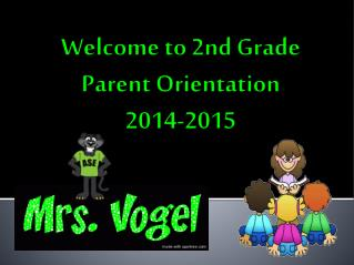 Welcome to 2nd Grade Parent Orientation 2014-2015