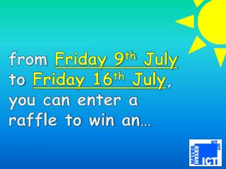 from  Friday 9 th  July to  Friday 16 th  July , you can enter a raffle to win an�