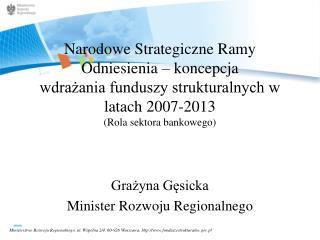 Grażyna Gęsicka Minister Rozwoju Regionalnego