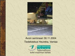 Avoin seminaari 30.11.2004 Tiedekeskus Heureka, Vantaa