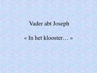 Vader abt Joseph «In het klooster…»