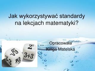 Jak wykorzystywać standardy na lekcjach matematyki?