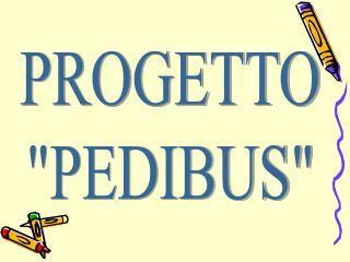"""PROGETTO """"PEDIBUS"""""""