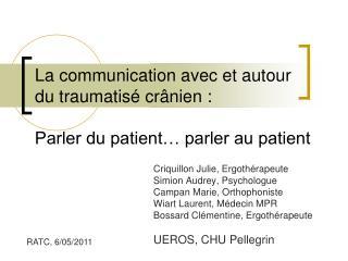 La communication avec et autour  du traumatisé crânien : Parler du patient… parler au patient