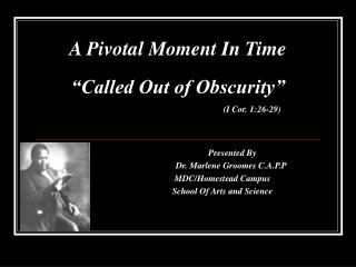 "A Pivotal Moment In Time ""Called Out of Obscurity"" (I Cor. 1:26-29)"