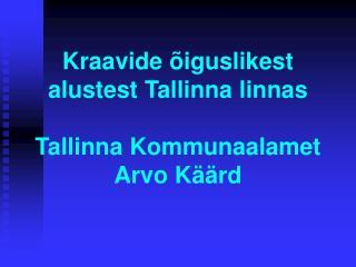 Kraavide õiguslikest alustest Tallinna linnas Tallinna Kommunaalamet Arvo Käärd