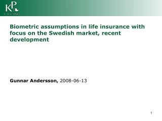 Biometric assumptions in life insurance with focus on the Swedish market, recent development