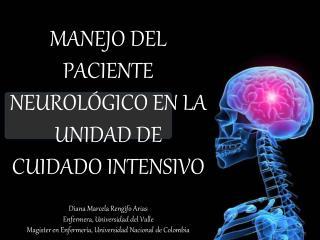 MANEJO DEL PACIENTE NEUROL�GICO EN LA UNIDAD DE CUIDADO INTENSIVO