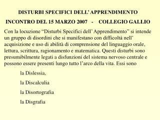 DISTURBI SPECIFICI DELL' APPRENDIMENTO  INCONTRO DEL 15 MARZO 2007   -    COLLEGIO GALLIO