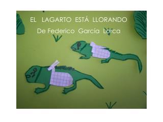 EL   LAGARTO  EST�  LLORANDO De Federico  Garc�a  Lorca