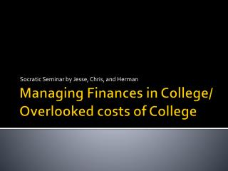 Managing Finances in College/ Overlooked costs of College