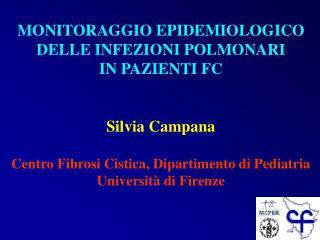 MONITORAGGIO EPIDEMIOLOGICO  DELLE INFEZIONI POLMONARI  IN PAZIENTI FC Silvia Campana