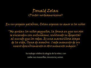 Donald  Zolan (Pintor norteamericano) En sus propias palabras,  Zolan  expresa su amor a los niños
