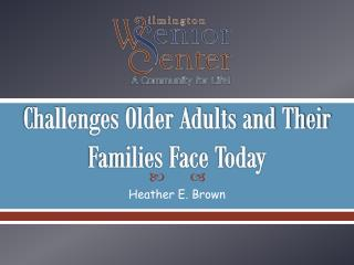 Challenges Older Adults and Their Families Face Today