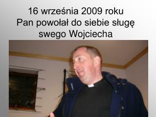 16 wrze?nia 2009 roku  Pan powo?a? do siebie s?ug? swego Wojciecha