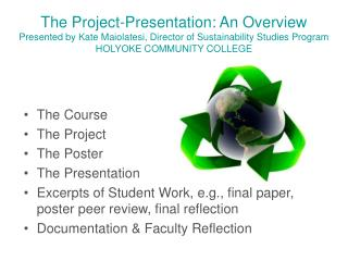 The Project-Presentation: An Overview Presented by Kate Maiolatesi, Director of Sustainability Studies Program HOLYOKE C