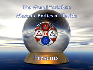 The  Grand York Rite  Masonic Bodies of Florida