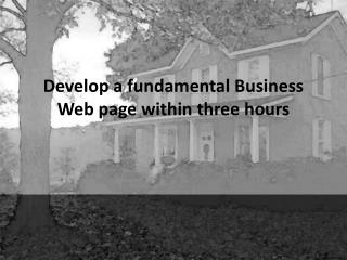 Develop a fundamental Business Web page within three hours