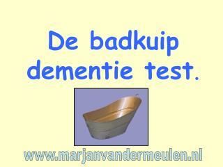 De badkuip dementie test .