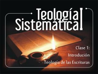 Clase 1: Introdución Teología de las Escrituras
